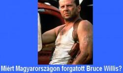 Miért Magyarországon forgatott Bruce Willis?