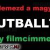 Jellemezd a Magyar futballt egy filmcímmel…