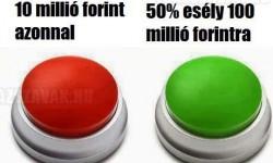 Te melyik gombot nyomnád meg?