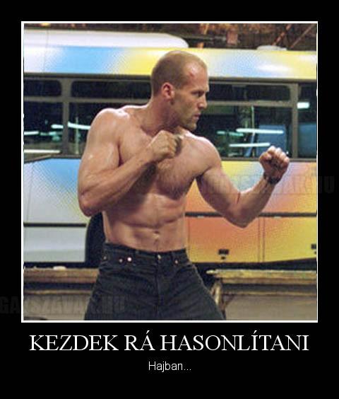 Kezdek hasonlítani Jason Statham-re