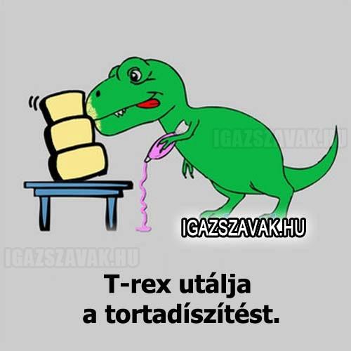 T-rex utálja...